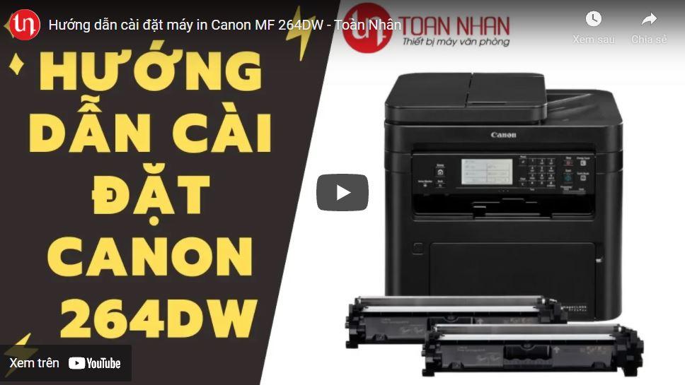 [Video] Hướng dẫn cài đặt máy in Canon MF 264DW